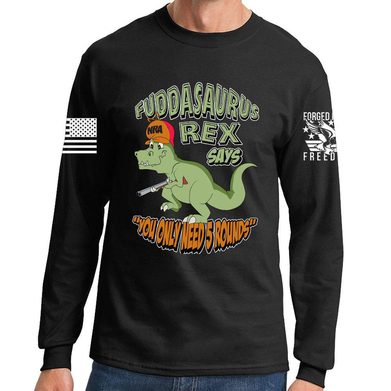 Fuddasaurus Says You Only Need 5 Rounds Long Sleeve T-shirt