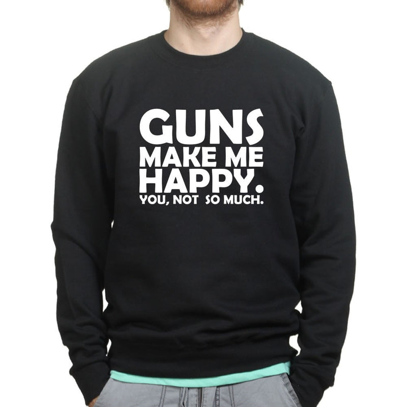 Guns Make Me Happy Sweatshirt