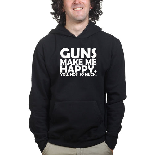 Guns Make Me Happy Hoodie