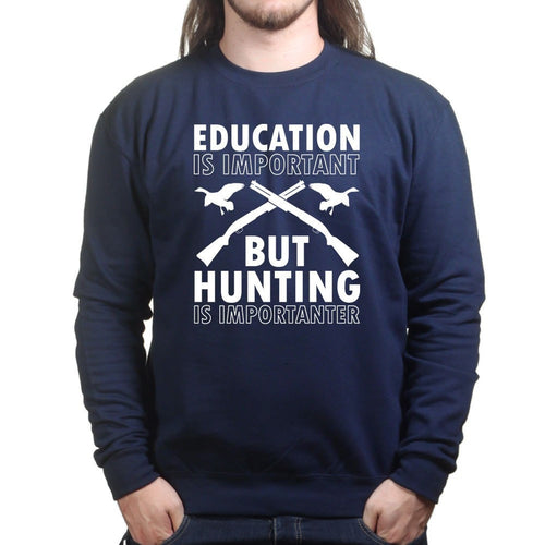 Hunting Importanter Than Education Sweatshirt