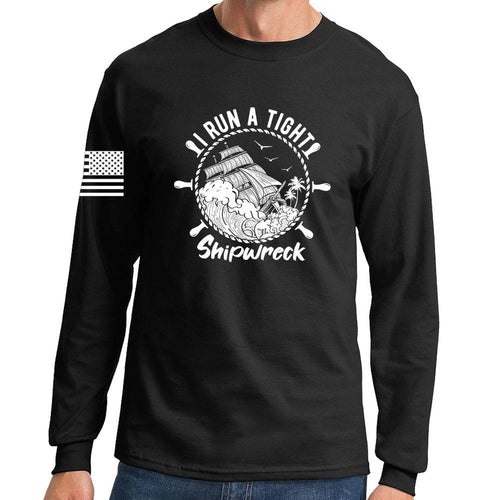 I Run a Tight Shipwreck Long Sleeve T-shirt