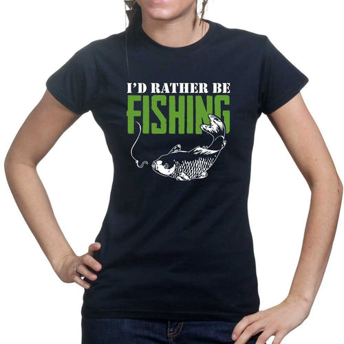 I'd Rather Be Fishing Ladies T-shirt