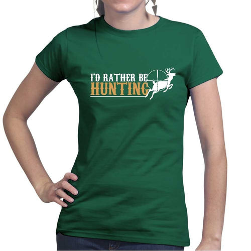 I'd Rather Be Hunting Ladies T-shirt