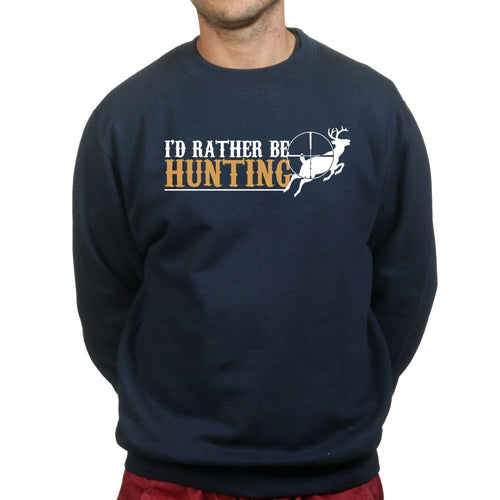 I'd Rather Be Hunting Sweatshirt