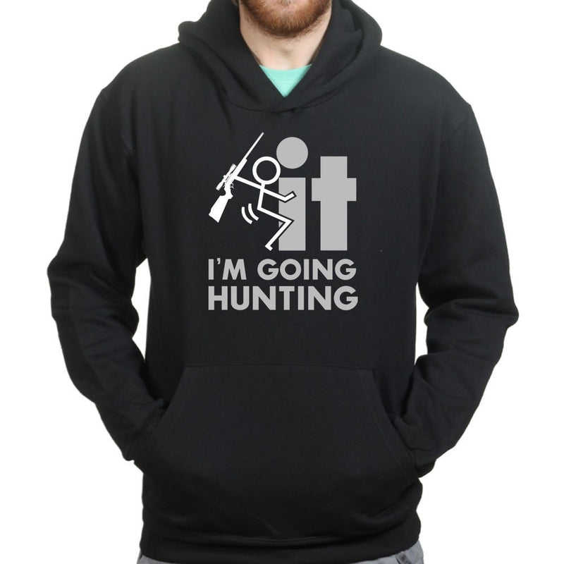 F*CK It - I'm Going Hunting Hoodie