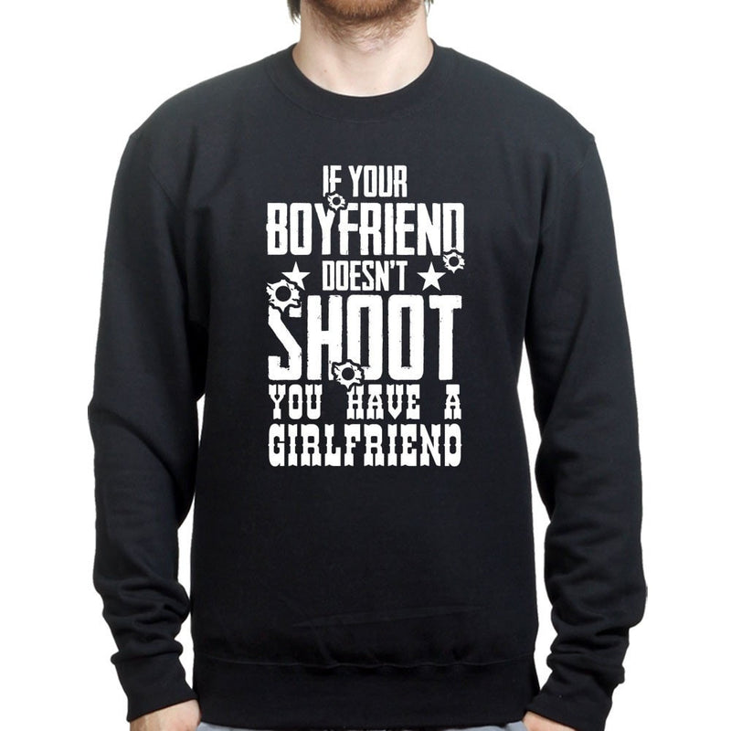 If Your Boyfriend Doesn't Shoot Mens Sweatshirt