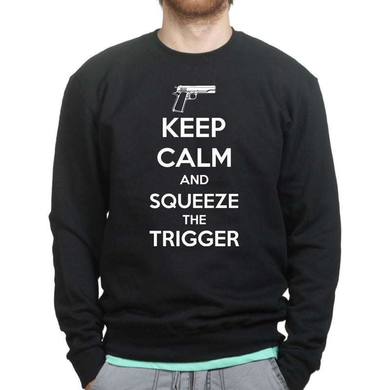 Keep Calm and Squeeze The Trigger Sweatshirt
