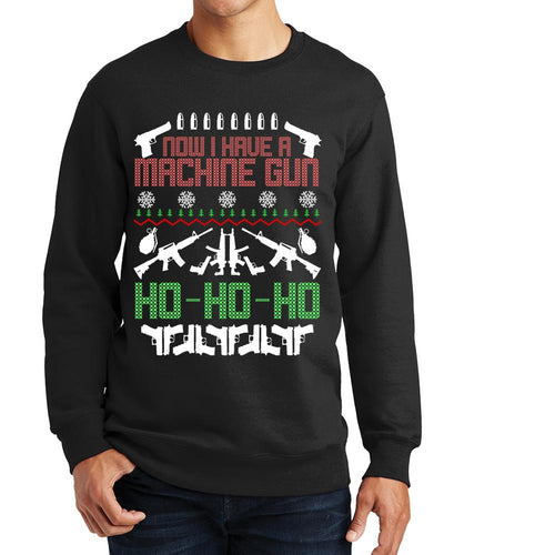 Now I Have A Machinegun Ugly Sweatshirt