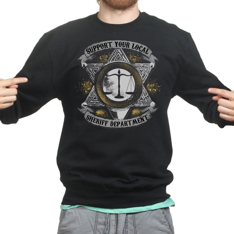 Support Your Local Sheriff Sweatshirt - Unisex