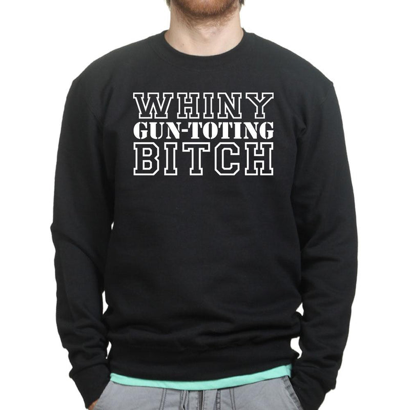 Whiny Gun Toting Bitch Sweatshirt