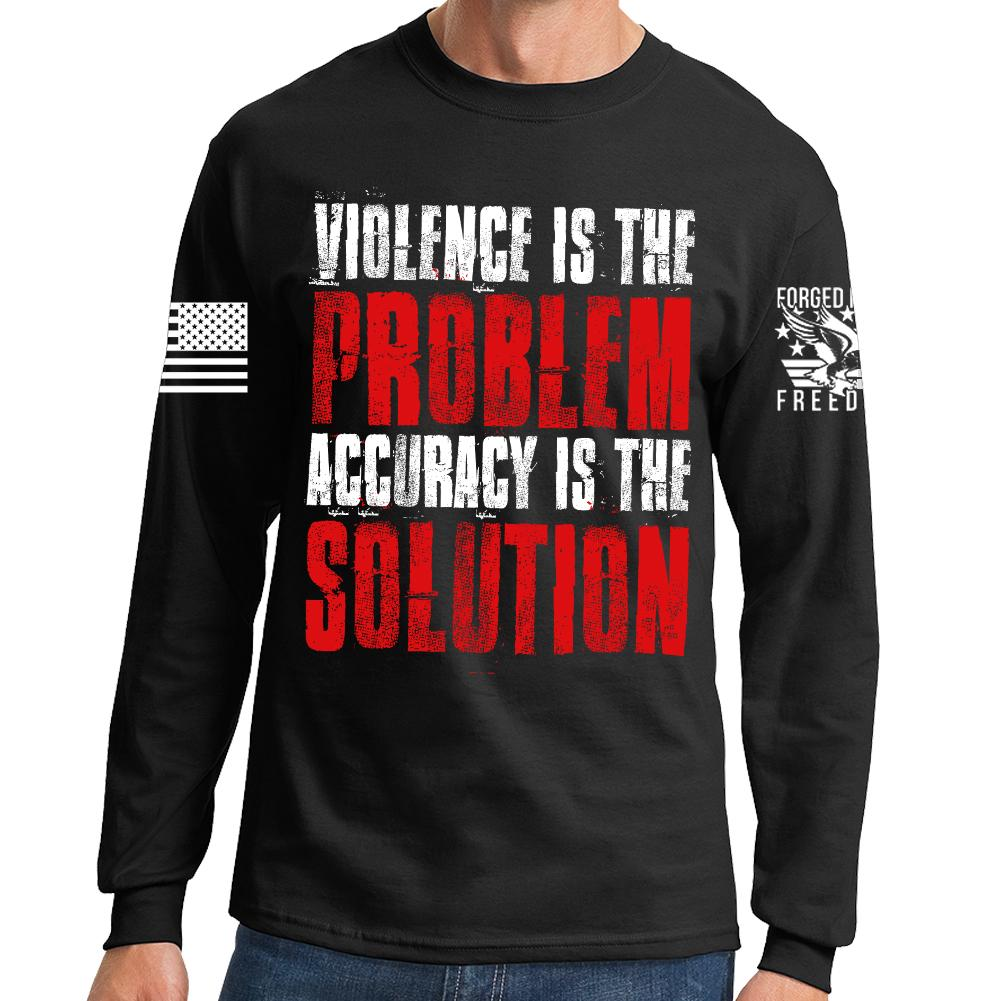 a1c5caeeafd Violence Is The Problem Long Sleeve T-shirt – Forged From Freedom