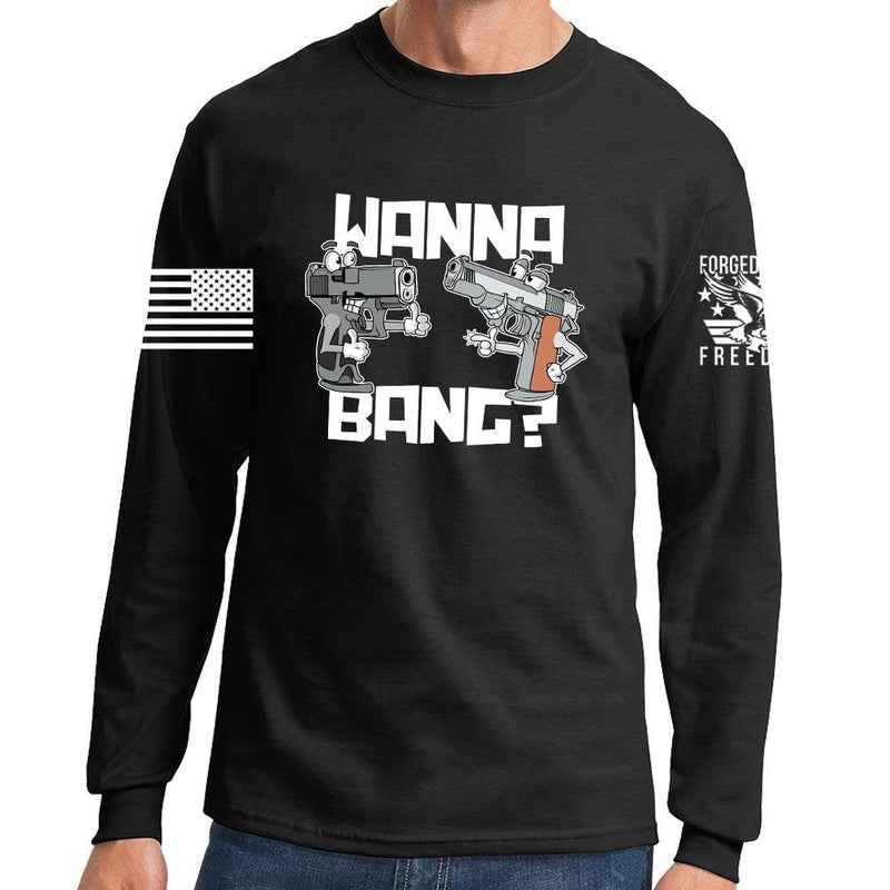 Wanna Bang? Long Sleeve T-shirt