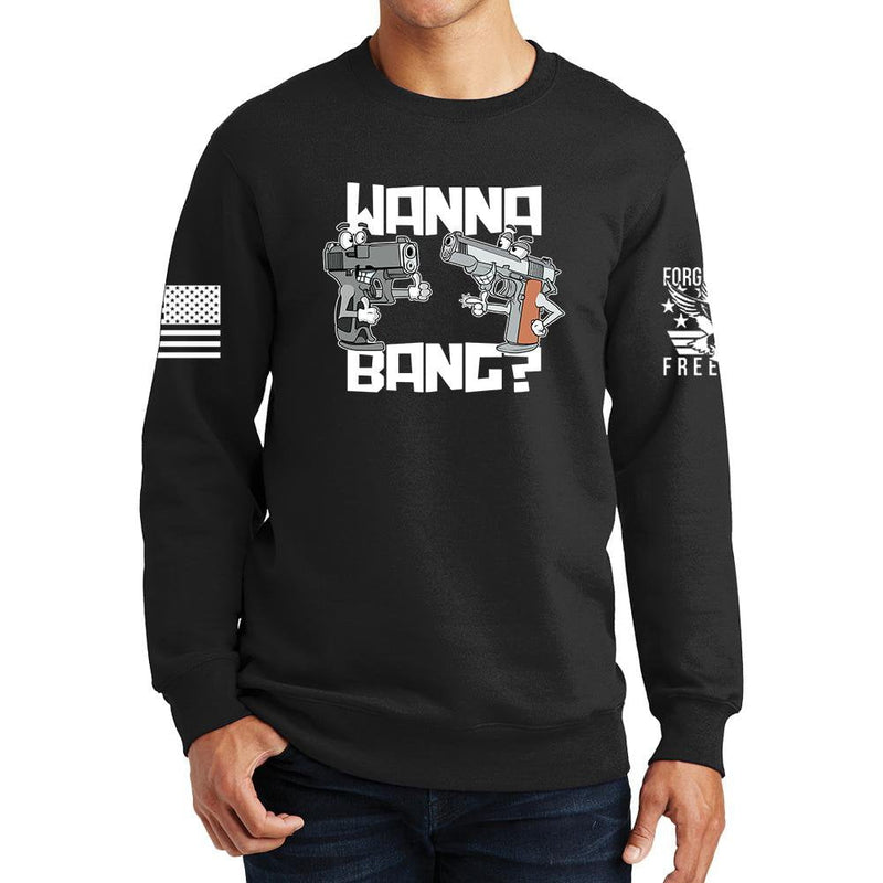 Wanna Bang? Sweatshirt