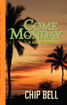Come Monday by Chip Bell Book 1 of the Jake Sullivan Series - Twisted Palms Trading Company Online Beach Shop