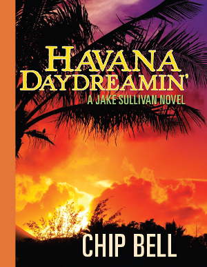 Havana Daydreamin' by Chip Bell Book 3 of the Jake Sullivan Series - Twisted Palms Trading Company Online Beach Shop