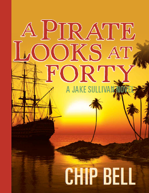 A Pirate Looks at Forty by Chip Bell the 4th Book in the Jake Sullivan Series - Twisted Palms Trading Company Online Beach Shop