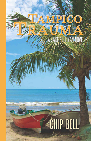 Tampico Trauma by Chip Bell the 10th Book in the Jake Sullivan Series - Twisted Palms Trading Company Online Beach Shop