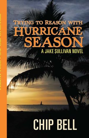 Trying to Reason with Hurricane Season by Chip Bell Book 2 of the Jake Sullivan Series - Twisted Palms Trading Company Online Beach Shop