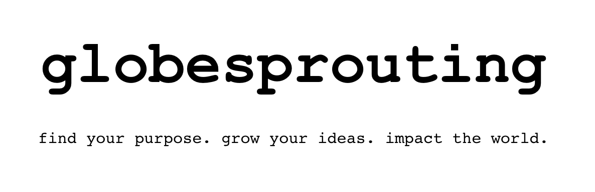 globesprouting. find your purpose. grow your ideas. impact the world.