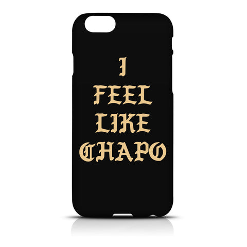 I feel Like Chapo iPhone 6 Case