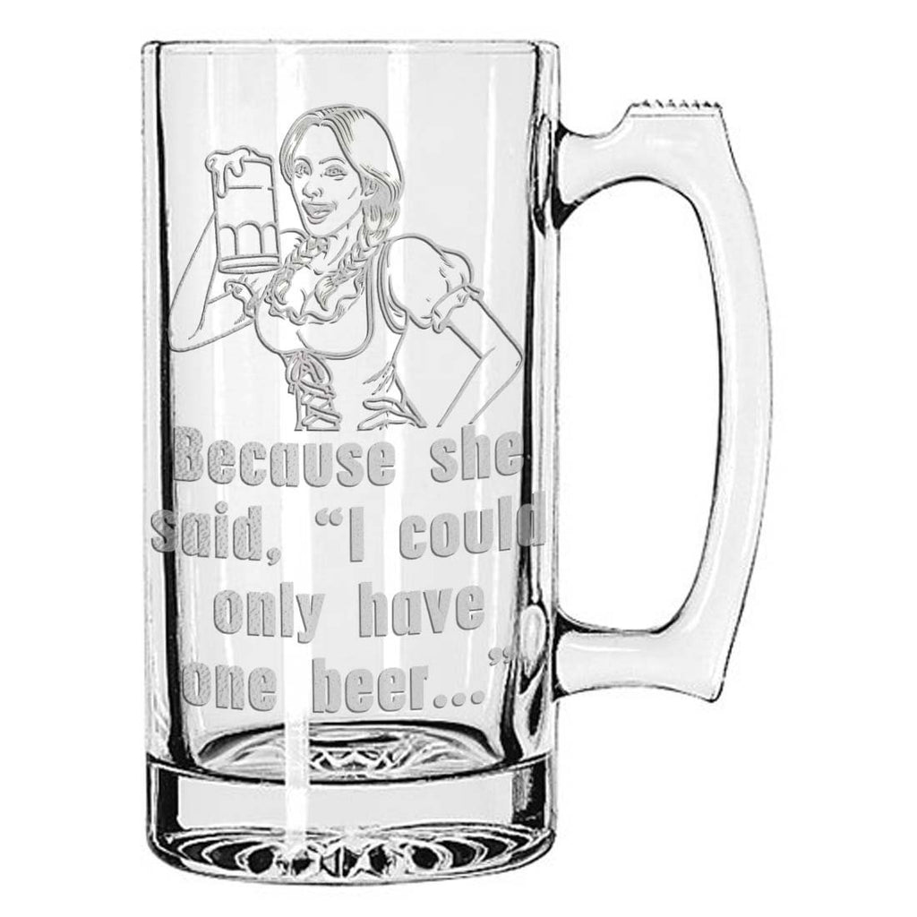 """Because she said I could only have one"" - Giant Fun Funny Gag Novelty Beer Mug 28 Ounces Personalized Beer Stein"