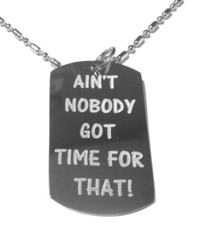 Aint Nobody Got Time for That Brown Video Sensation Novelty Funny Saying Logo Symbol - Military Dog Tag, Luggage Tag Metal Chain Necklace