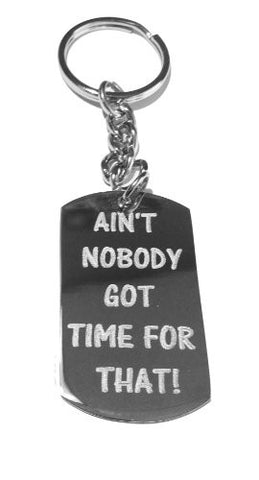 Ain't Nobody Got Time for That Aint Nobody Got Time for That Video Sensation Novelty Funny Saying Symbol Logo - Metal Ring Key Chain