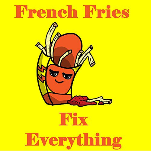 'French Fries Fix Everything' Food Humor Cartoon - Vinyl Sticker
