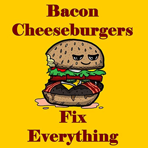 'Bacon Cheeseburgers Fix Everything' Food Humor Cartoon - Vinyl Sticker
