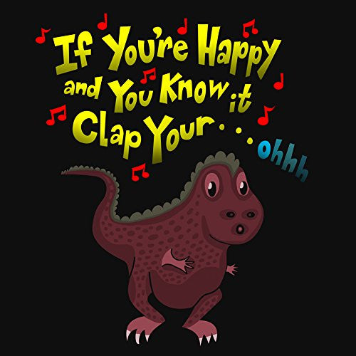 'If You're Happy.. Can't Clap' Funny Tyrannosaurus Rex Dinosaur Small Arms Humor 18x18 - Vinyl Print Poster