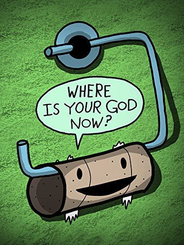 'Toilet Paper God' Funny Empty Toilet Paper Roll 'Where is Your God Now?' 18x24 - Vinyl Print Poster