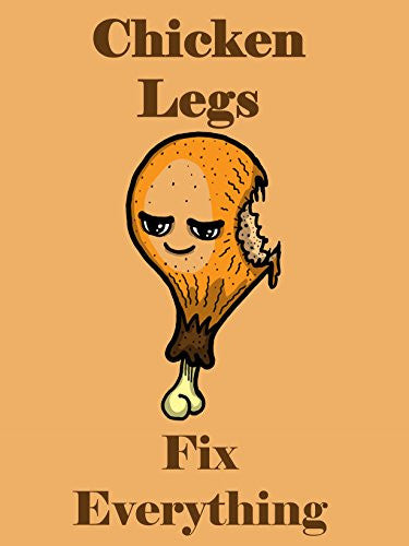 'Chicken Legs Fix Everything' Food Humor Cartoon 18x24 - Vinyl Print Poster