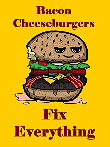 'Bacon Cheeseburgers Fix Everything' Food Humor Cartoon 18x24 - Vinyl Print Poster