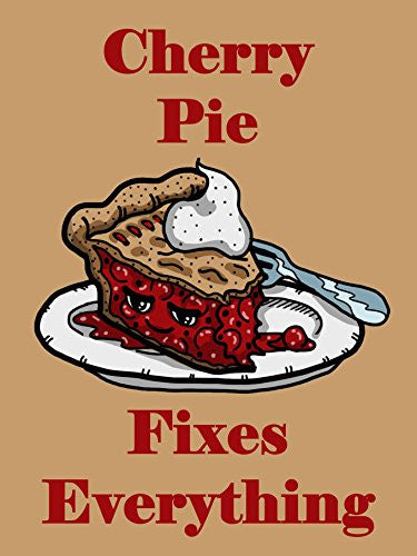 'Cherry Pie Fixes Everything' Food Humor Cartoon 18x24 - Vinyl Print Poster