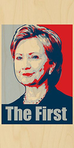 'Hillary Clinton The First' Political Poster Style Design - Plywood Wood Print Poster Wall Art