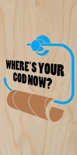 'Where's Your God Now?' Empty Toilet Paper Roll - Plywood Wood Print Poster Wall Art