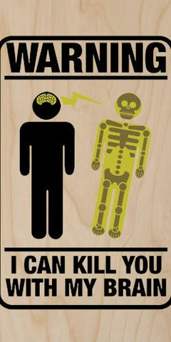 Yellow Sign 'Warning. I Can Kill You with My Brain' - Plywood Wood Print Poster Wall Art