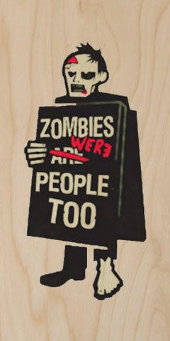 Zombie Humor Sign 'Zombies (Are) Were People Too' - Plywood Wood Print Poster Wall Art