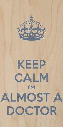 'Keep Calm I'm Almost A Doctor' Blue Text - Plywood Wood Print Poster Wall Art