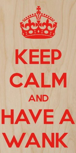 'Keep Calm and Have a Wank' Red Text - Plywood Wood Print Poster Wall Art