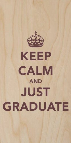 'Keep Calm and Just Graduate' School College University Inspiration - Plywood Wood Print Poster Wall Art