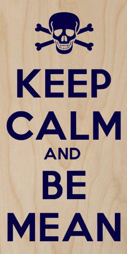'Keep Calm and Be Mean' w/ Skull & Crossbones - Plywood Wood Print Poster Wall Art