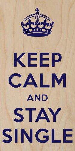 'Keep Calm and Stay Single' - Plywood Wood Print Poster Wall Art