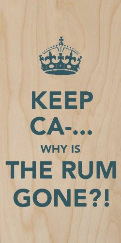 'Keep Ca-.. Why Is The Rum Gone?!' - Plywood Wood Print Poster Wall Art