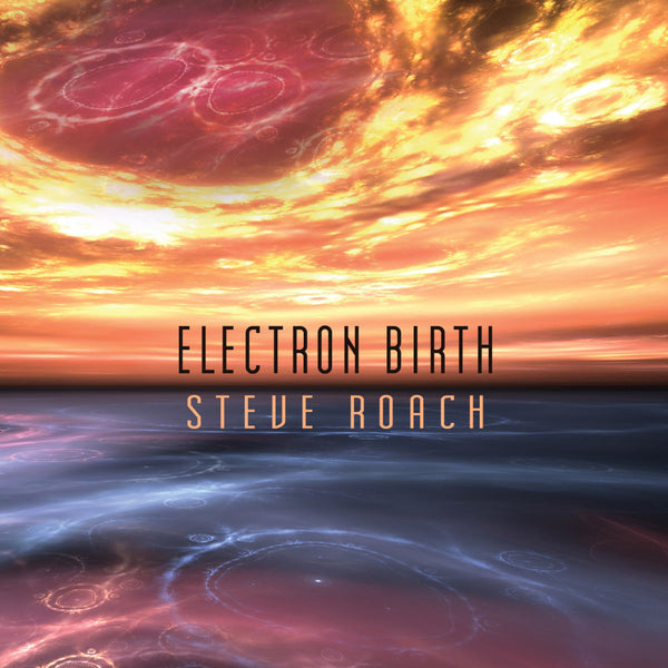 Steve Roach: Electron Birth CD