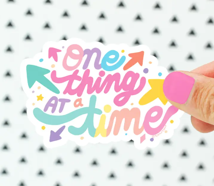 One Thing at a Time Vinyl Sticker