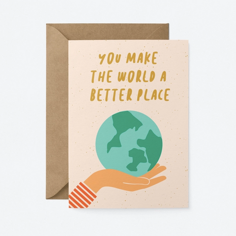 Graphic Factory Card - You Make The World A Better Place