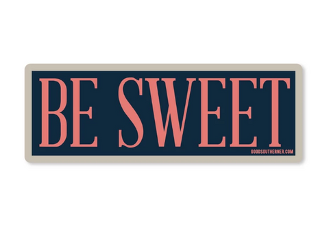 Good Southerner Sticker - Be Sweet