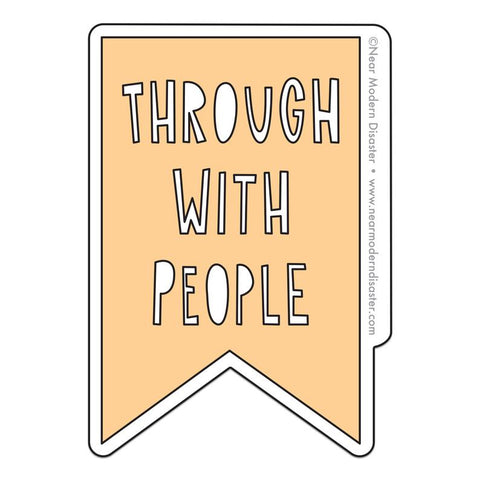 Through With People Sticker