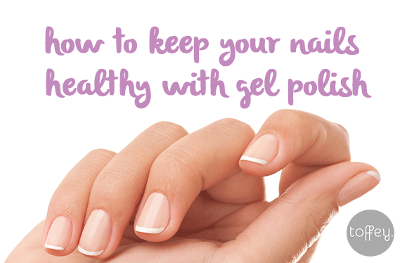 How to Keep Your Nails Healthy With Gel Polish